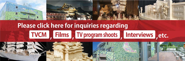 Please click here for inquiries regarding TVCM, Films, TV program shoots, Interviews, etc.